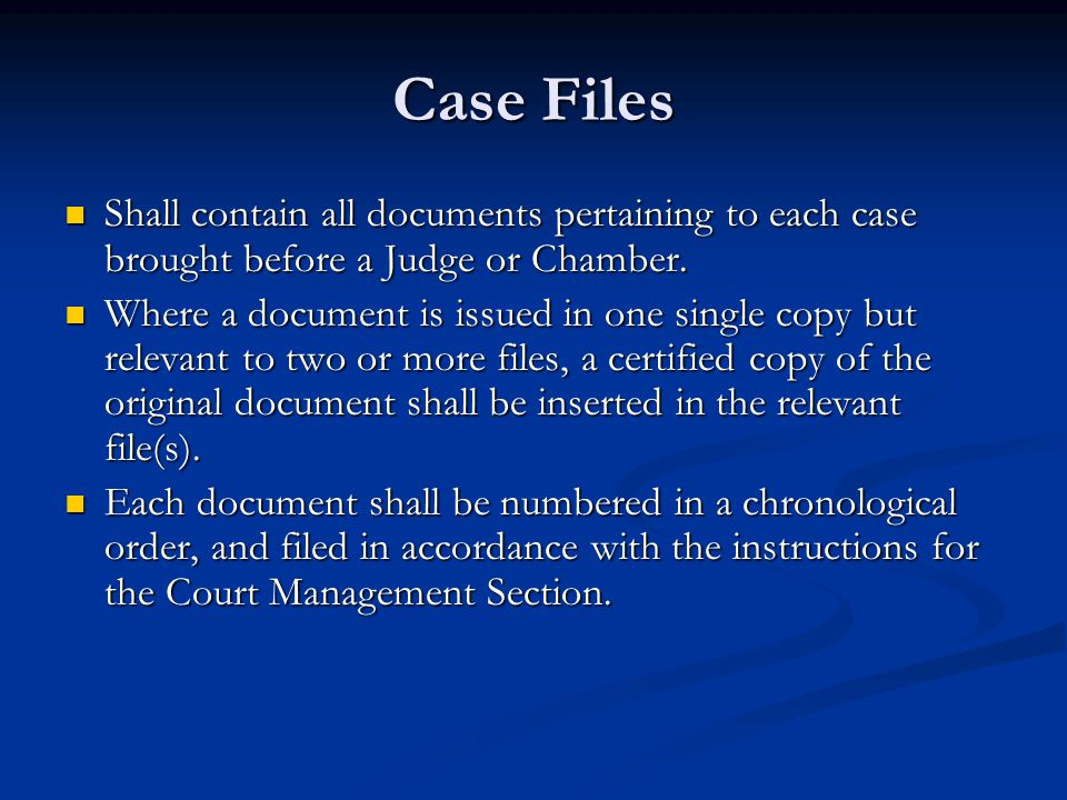 Case Files Shall contain all documents pertaining to each case brought before a Judge or Chamber.