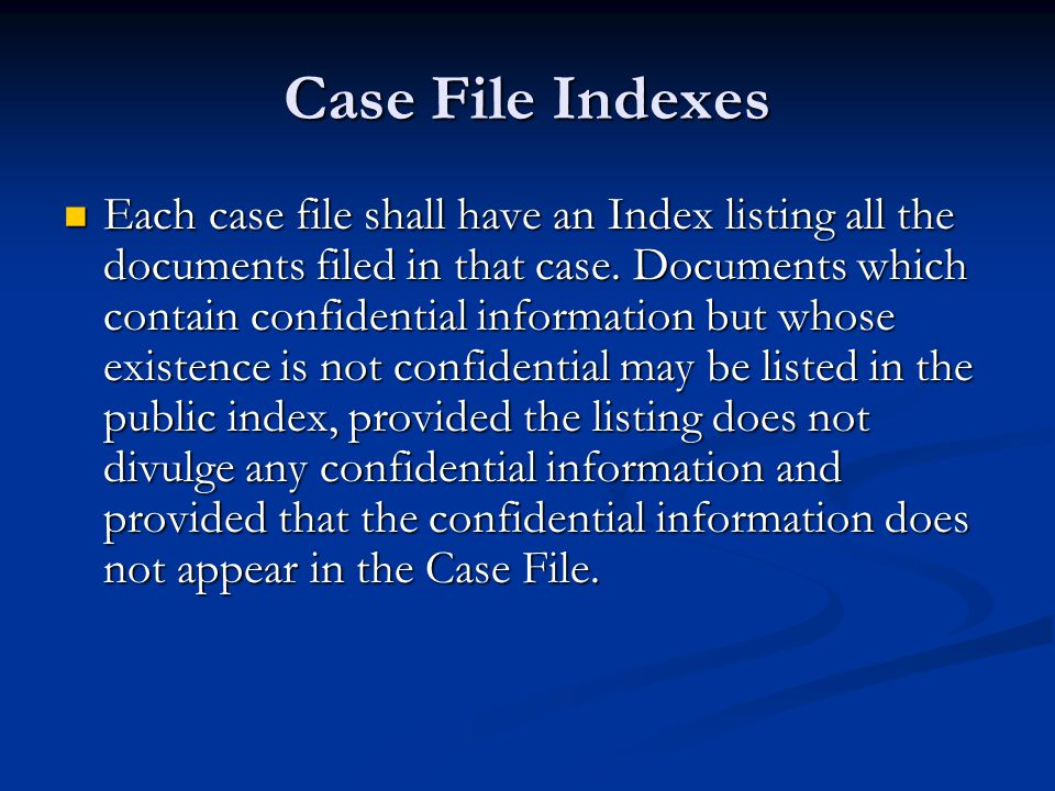 Case File Indexes Each case file shall have an Index listing all the documents filed in that case.