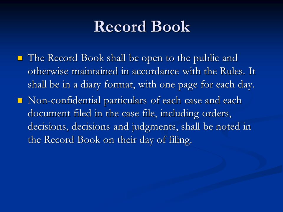 Record Book The Record Book shall be open to the public and otherwise maintained in accordance with the Rules. It shall be in a diary format, with one