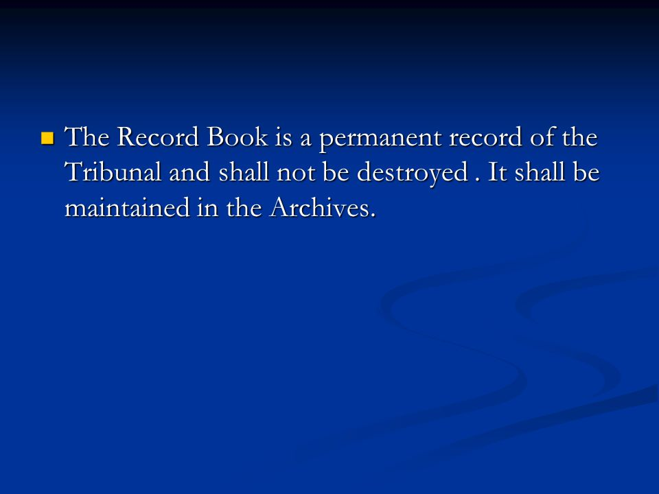 The Record Book is a permanent record of the Tribunal and shall not be destroyed.