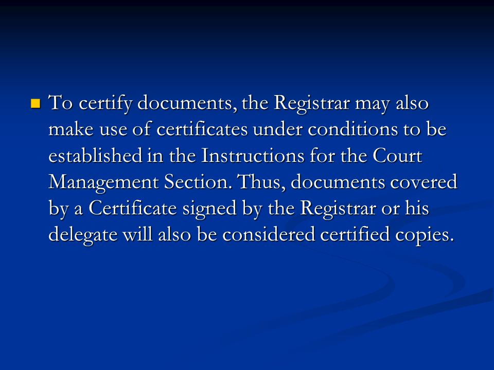 To certify documents, the Registrar may also make use of certificates under conditions to be established in the Instructions for the Court Management