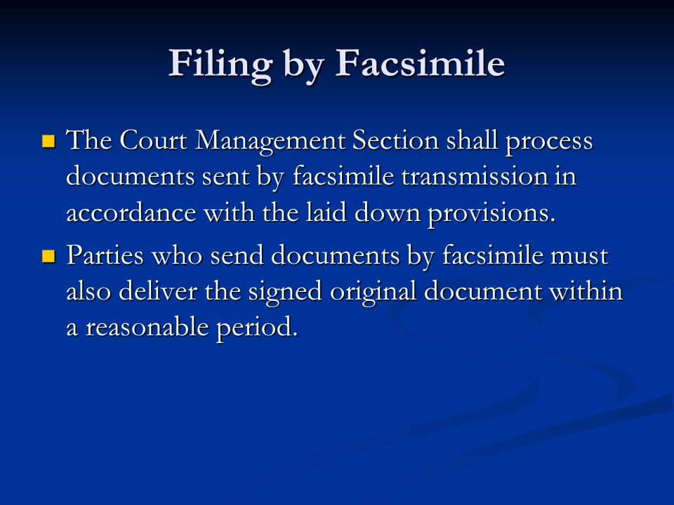 Filing by Facsimile The Court Management Section shall process documents sent by facsimile transmission in accordance with the laid down provisions. T