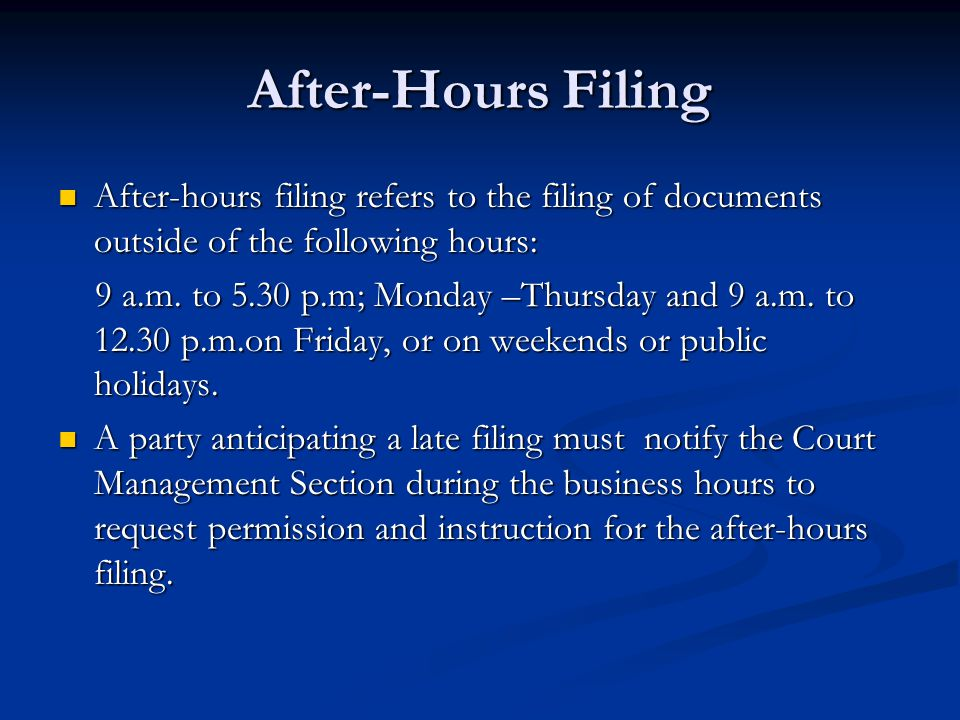 After-Hours Filing After-hours filing refers to the filing of documents outside of the following hours: After-hours filing refers to the filing of documents outside of the following hours: 9 a.m.