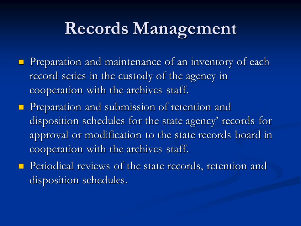 Records Management Preparation and maintenance of an inventory of each record series in the custody of the agency in cooperation with the archives sta