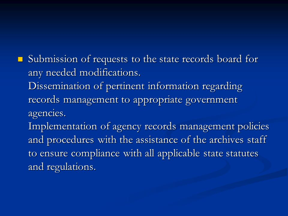 Submission of requests to the state records board for any needed modifications. Dissemination of pertinent information regarding records management to