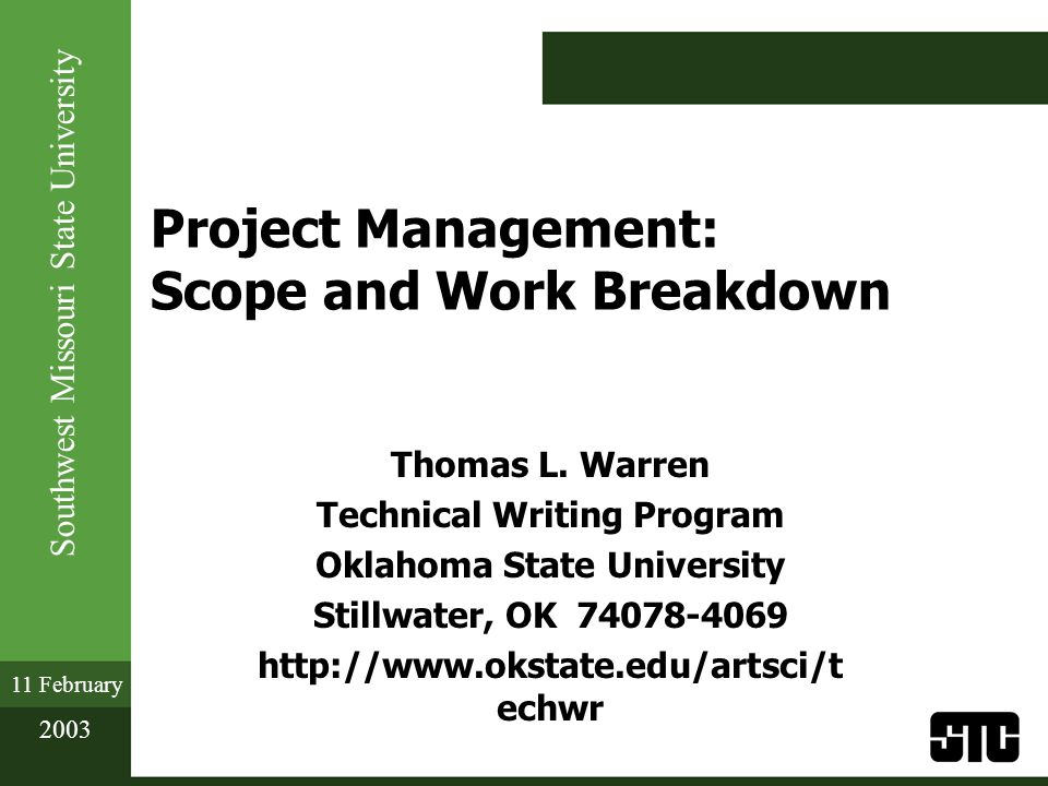 Southwest Missouri State University 11 February 2003 Project Management: Scope and Work Breakdown Thomas L.