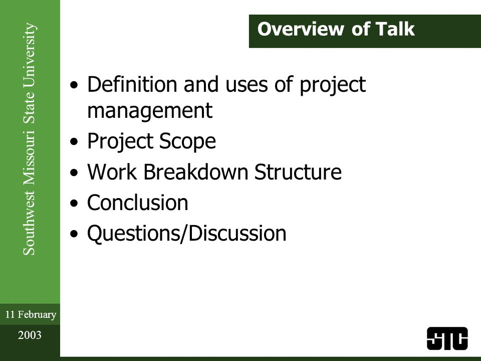 Southwest Missouri State University 11 February 2003 Scope: Assumptions Organization goals and objectives Product goals and objectives Customer needs Product complexity Project authorization (charter) Key personnel availability