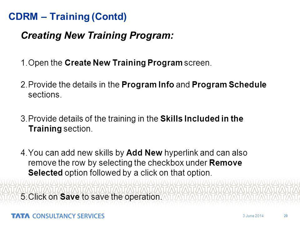 3 June 2014 20 CDRM – Training (Contd) Creating New Training Program: 1.Open the Create New Training Program screen.