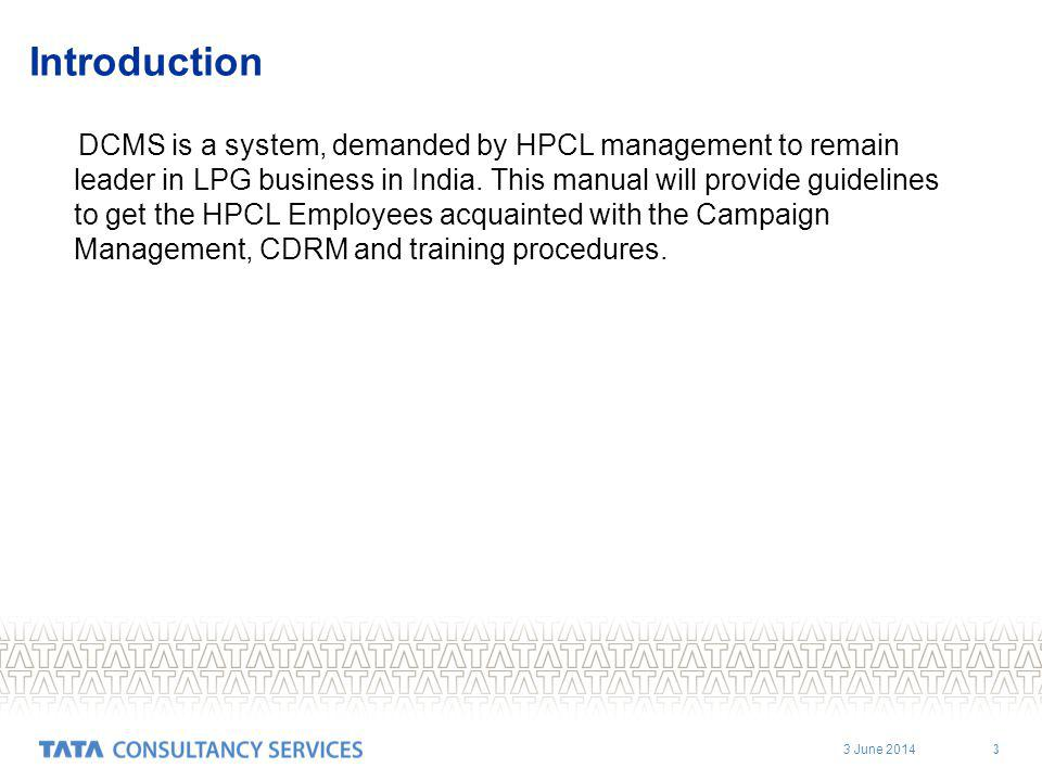 3 June Introduction DCMS is a system, demanded by HPCL management to remain leader in LPG business in India.