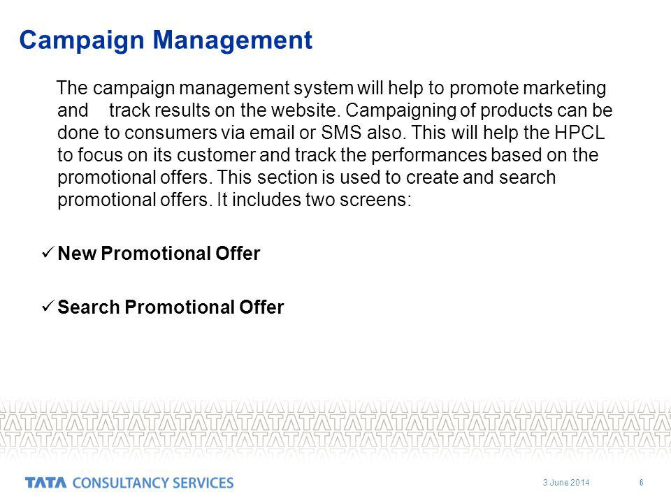 3 June Campaign Management The campaign management system will help to promote marketing and track results on the website.