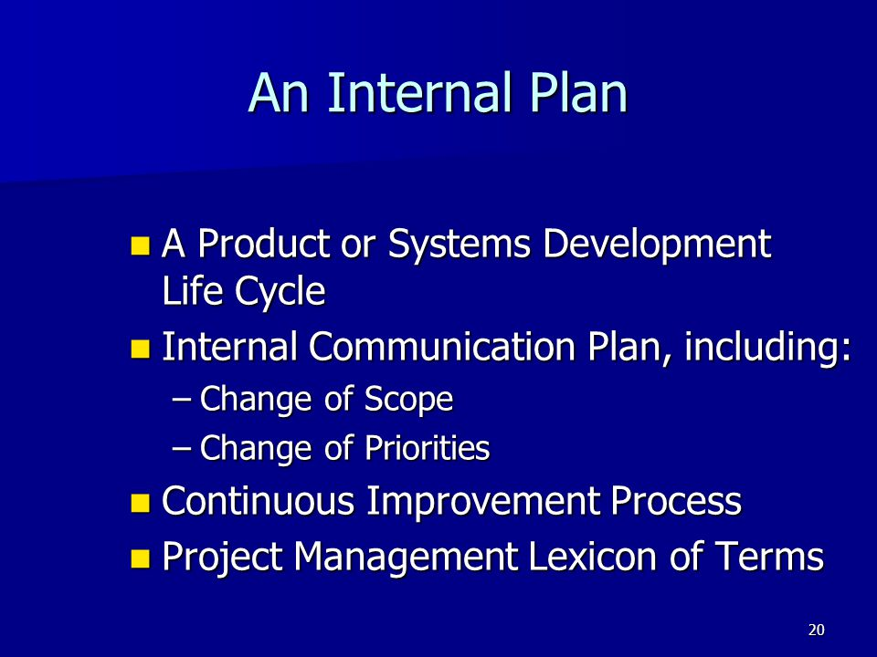 20 An Internal Plan A Product or Systems Development Life Cycle A Product or Systems Development Life Cycle Internal Communication Plan, including: In
