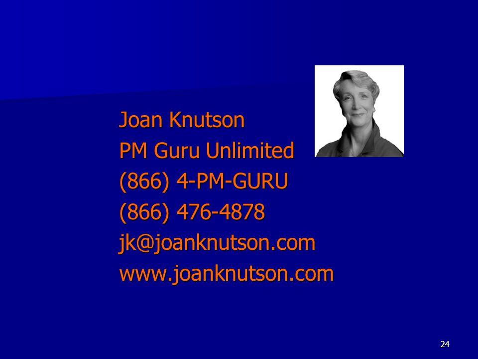 24 Joan Knutson PM Guru Unlimited (866) 4-PM-GURU (866) 476-4878 jk@joanknutson.comwww.joanknutson.com