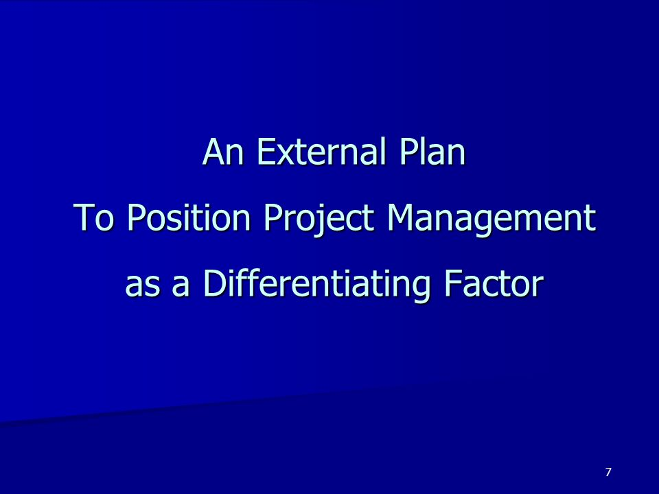 An External Plan To Position Project Management as a Differentiating Factor 7