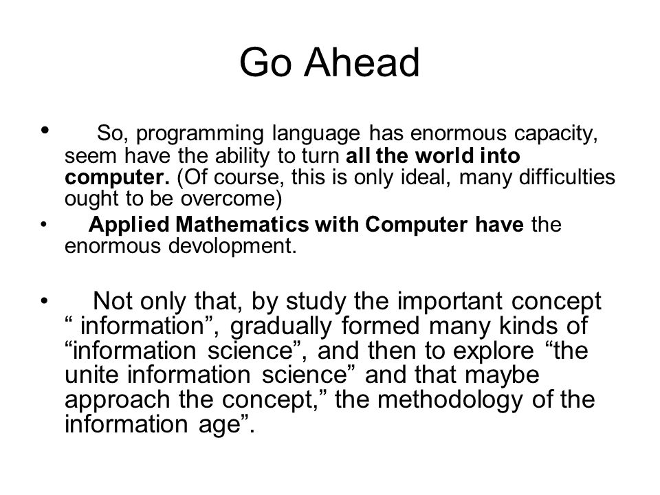 Go Ahead So, programming language has enormous capacity, seem have the ability to turn all the world into computer.