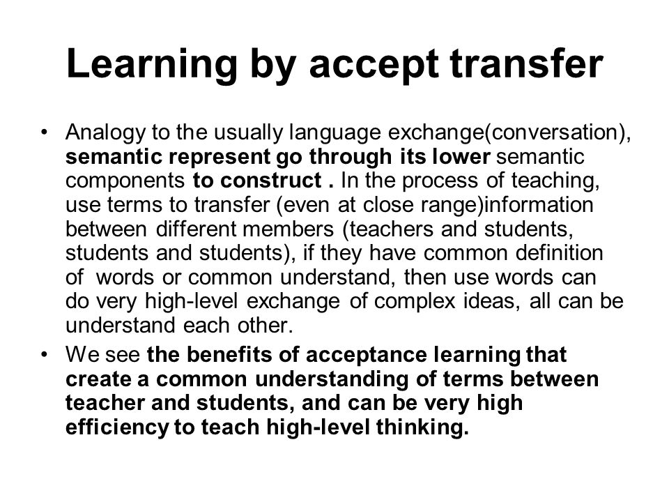 Learning by accept transfer Analogy to the usually language exchange(conversation), semantic represent go through its lower semantic components to construct.