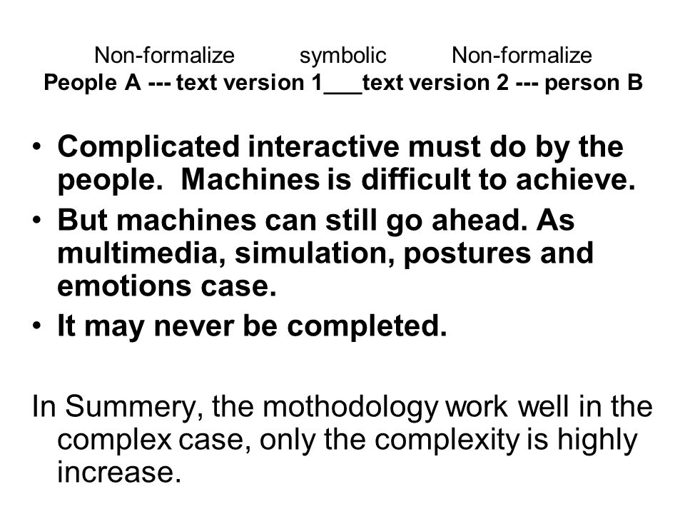 Non-formalize symbolic Non-formalize People A --- text version 1___text version 2 --- person B Complicated interactive must do by the people.