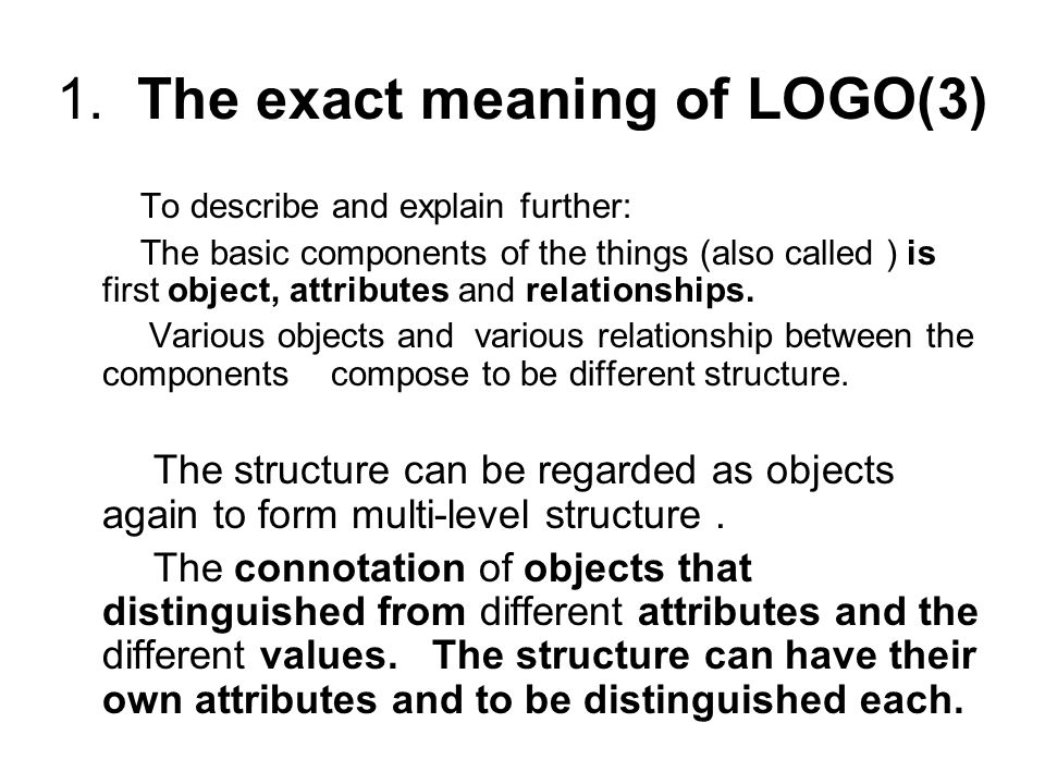 1. The exact meaning of LOGO(3) To describe and explain further: The basic components of the things (also called ) is first object, attributes and rel