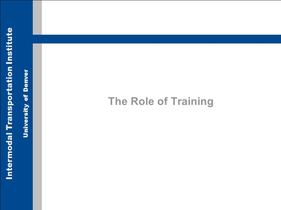 Intermodal Transportation Institute University of Denver The Role of Training