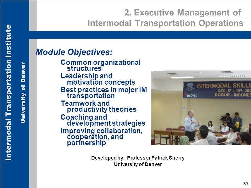 Intermodal Transportation Institute University of Denver 53 2. Executive Management of Intermodal Transportation Operations Module Objectives: Common