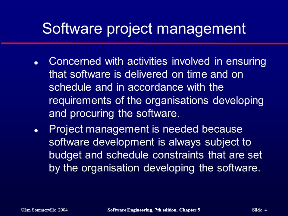 ©Ian Sommerville 2004Software Engineering, 7th edition. Chapter 5 Slide 4 l Concerned with activities involved in ensuring that software is delivered