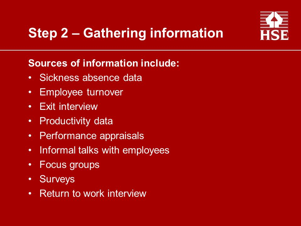 Step 2 – Gathering information HSE Indicator Tool 35 item questionnaire Validated in a large organisation and in a national household survey Questions are designed to look at the six areas of work related stress A user manual download is provided on the website