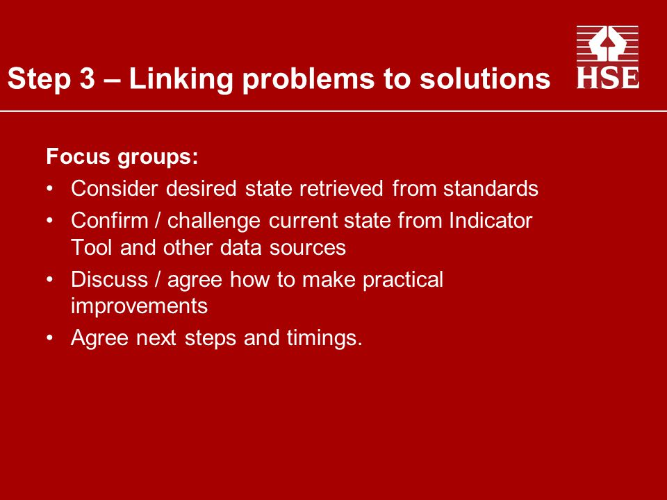 Risk Assessment - risk assessment form Similar to focus group, less formal Briefing/training for risk assessors Careful if bullying identified as an issue Must include consulting employees Step 3 – Linking problems to solutions