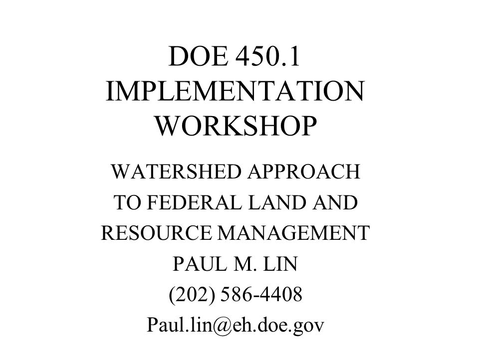 DOE 450.1 IMPLEMENTATION WORKSHOP WATERSHED APPROACH TO FEDERAL LAND AND RESOURCE MANAGEMENT PAUL M.