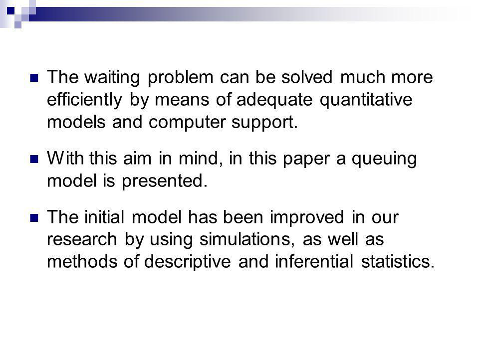Therefore, the trained and educated staff, who would know how to apply the proposed model and other computer-aided quantitative models, is extremely important, in order to have a good quality service.