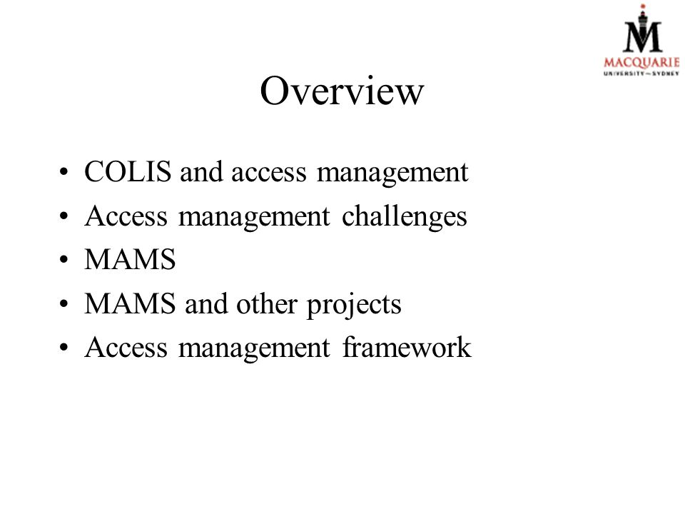 Overview COLIS and access management Access management challenges MAMS MAMS and other projects Access management framework