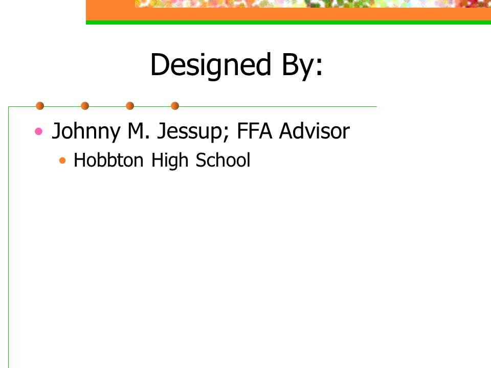 Designed By: Johnny M. Jessup; FFA Advisor Hobbton High School