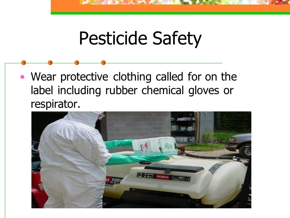 Pesticide Safety Use extra caution with concentrated chemicals when mixing.