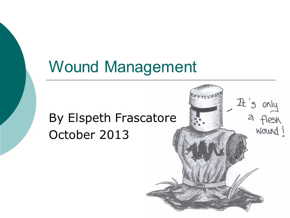 Wound Management By Elspeth Frascatore October 2013