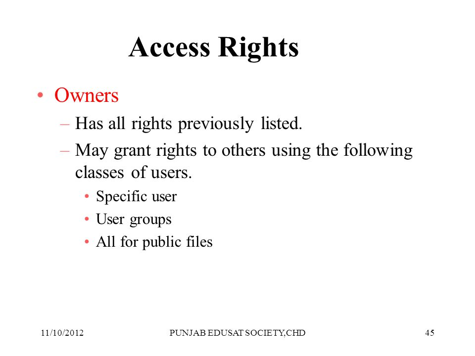 45 Access Rights Owners –Has all rights previously listed. –May grant rights to others using the following classes of users. Specific user User groups