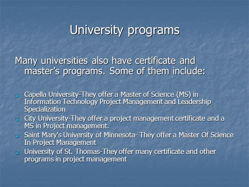 University programs Many universities also have certificate and masters programs.