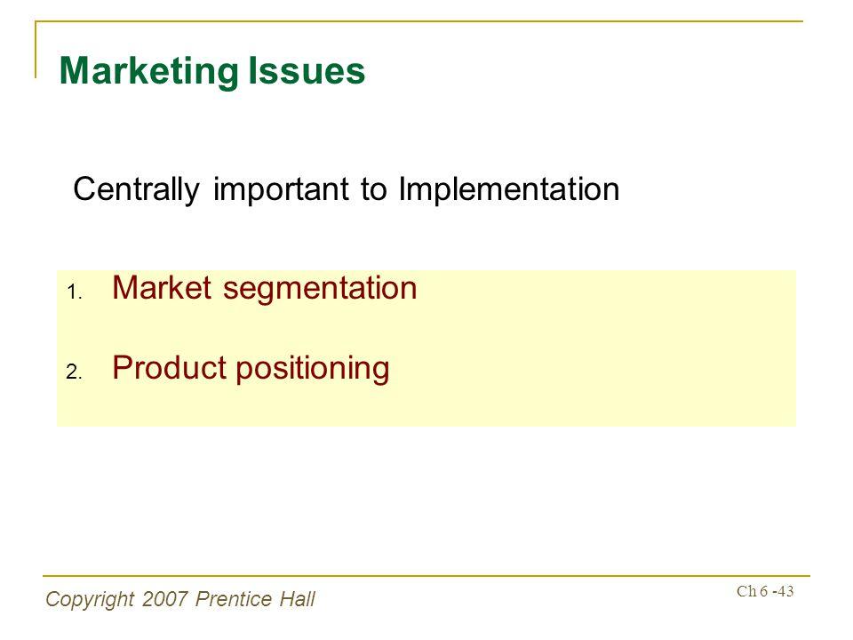 Copyright 2007 Prentice Hall Ch 6 -43 1. Market segmentation 2.