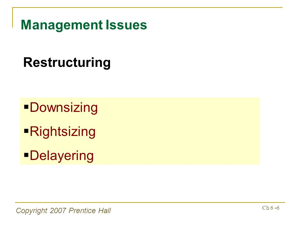 Copyright 2007 Prentice Hall Ch 6 -17 Management Issues Change Strategies Force Change Strategy Just do it Educative Change Strategy This is why we are changing Rational or Self-Interest Change Strategy This is why change is good for you