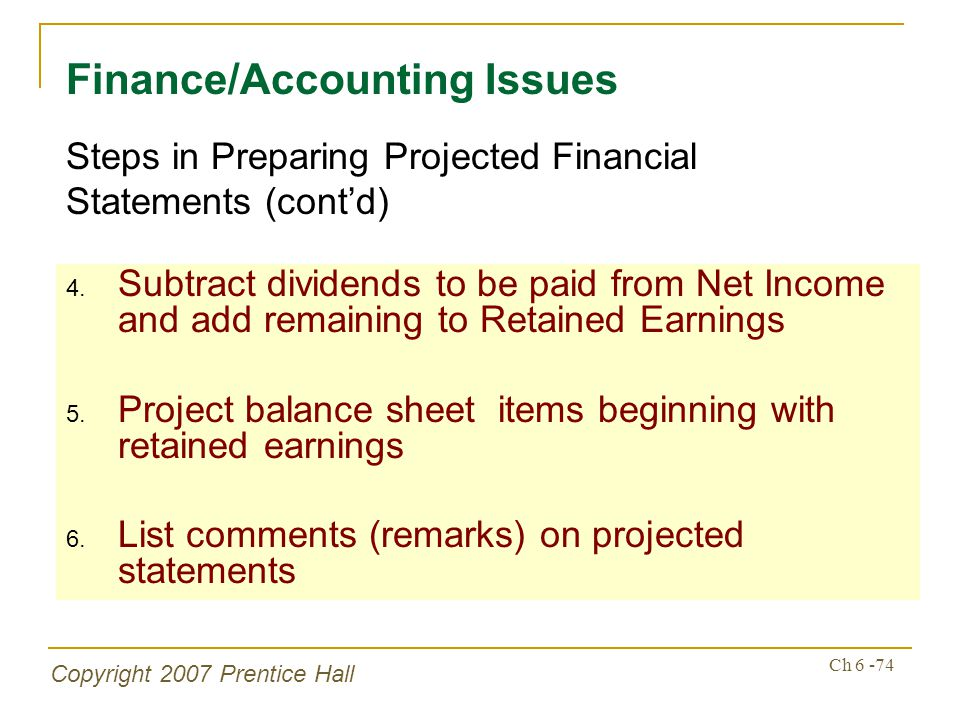 Copyright 2007 Prentice Hall Ch 6 -74 4. Subtract dividends to be paid from Net Income and add remaining to Retained Earnings 5. Project balance sheet