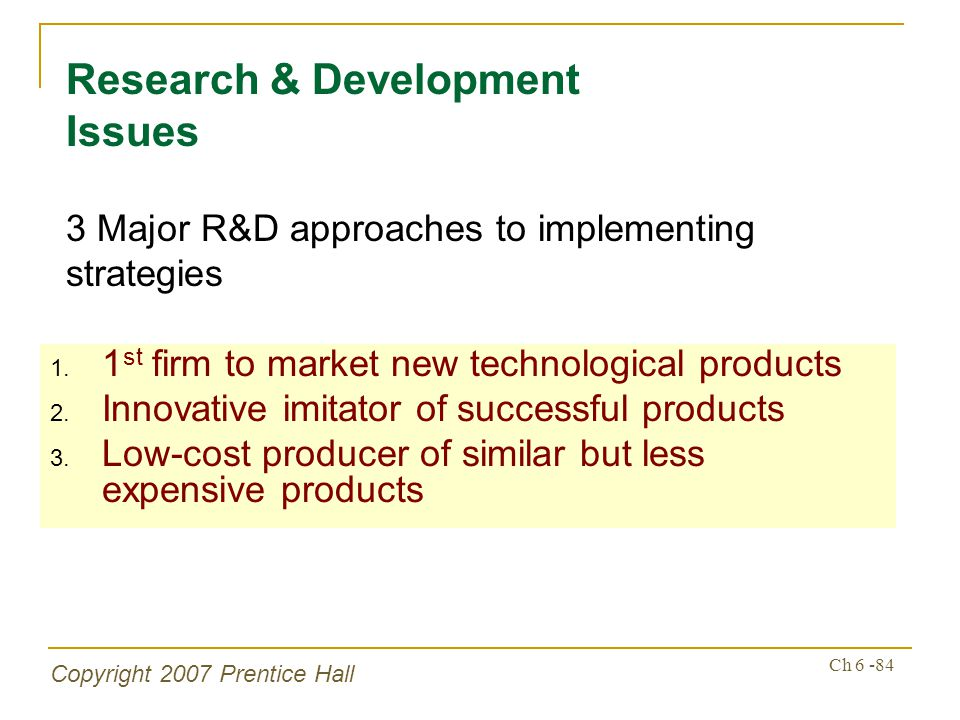 Copyright 2007 Prentice Hall Ch 6 -84 1. 1 st firm to market new technological products 2.