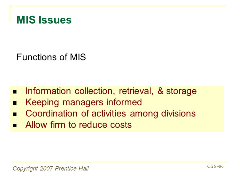 Copyright 2007 Prentice Hall Ch 6 -86 Information collection, retrieval, & storage Keeping managers informed Coordination of activities among division