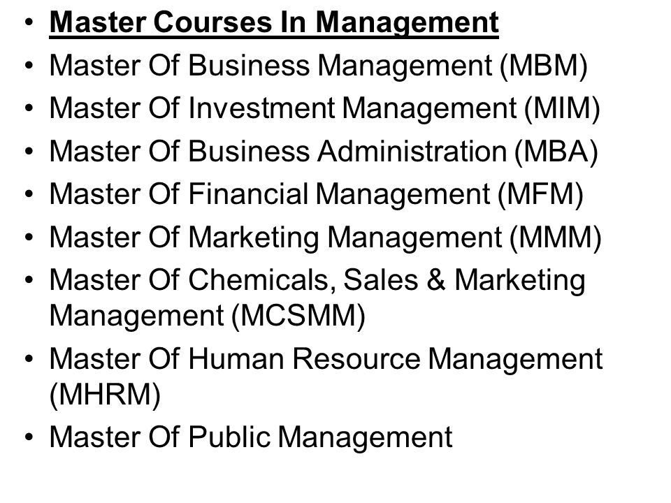 Master Courses In Management Master Of Business Management (MBM) Master Of Investment Management (MIM) Master Of Business Administration (MBA) Master