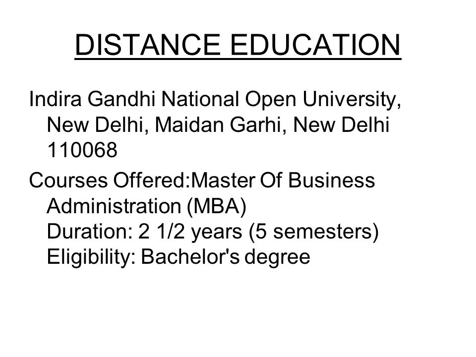 DISTANCE EDUCATION Indira Gandhi National Open University, New Delhi, Maidan Garhi, New Delhi 110068 Courses Offered:Master Of Business Administration