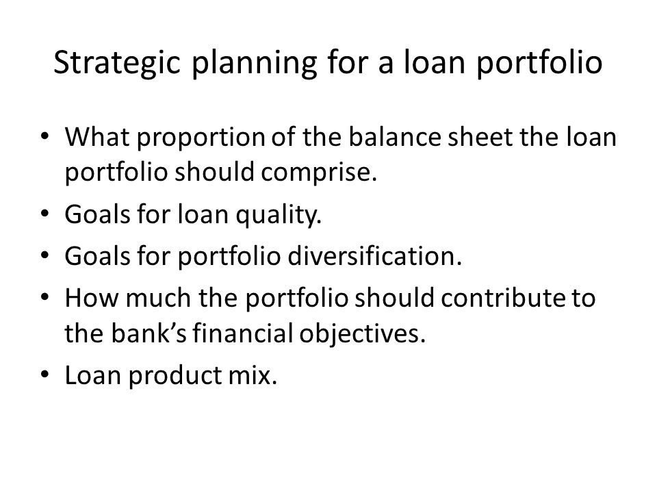 Continued Loan growth targets by product, market, and portfolio segment.