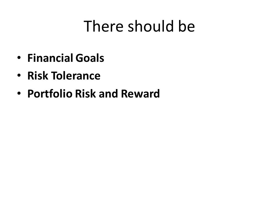 There should be Financial Goals Risk Tolerance Portfolio Risk and Reward