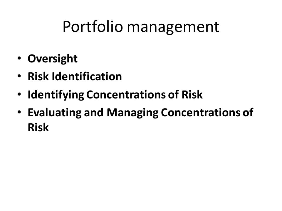 Portfolio management Oversight Risk Identification Identifying Concentrations of Risk Evaluating and Managing Concentrations of Risk