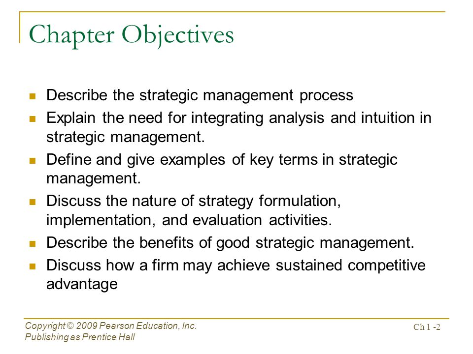 Chapter Objectives Describe the strategic management process Explain the need for integrating analysis and intuition in strategic management.