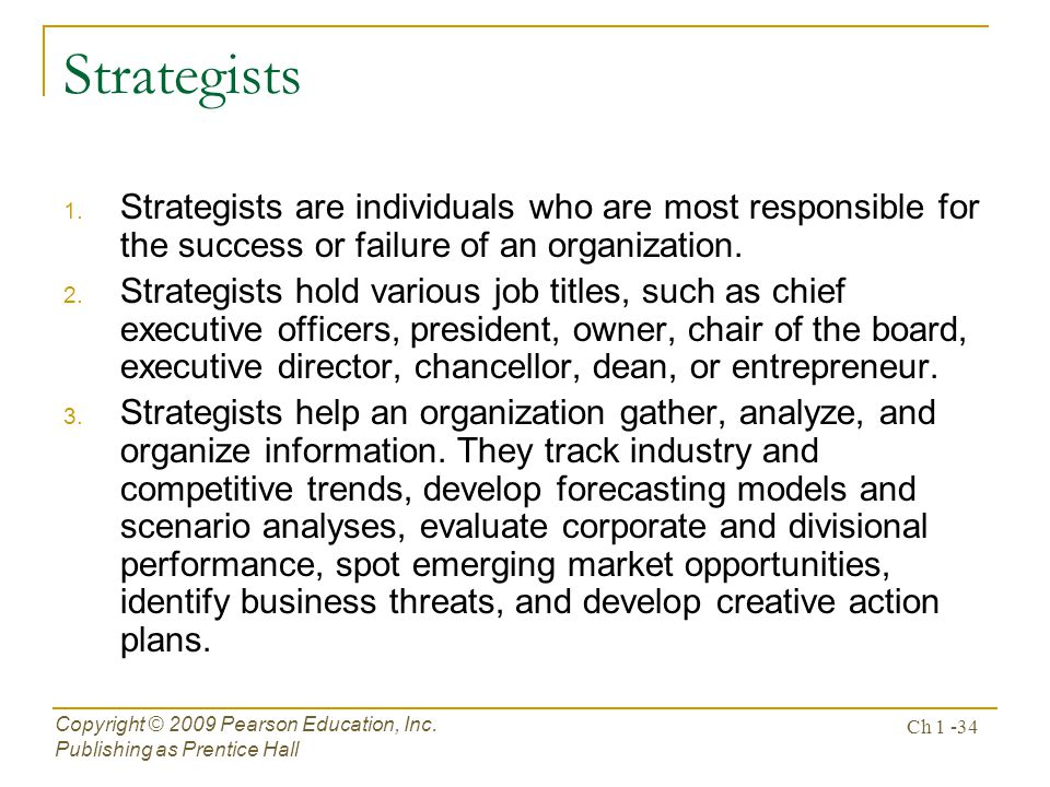 Copyright © 2009 Pearson Education, Inc.Publishing as Prentice Hall Ch 1 -34 Strategists 1.