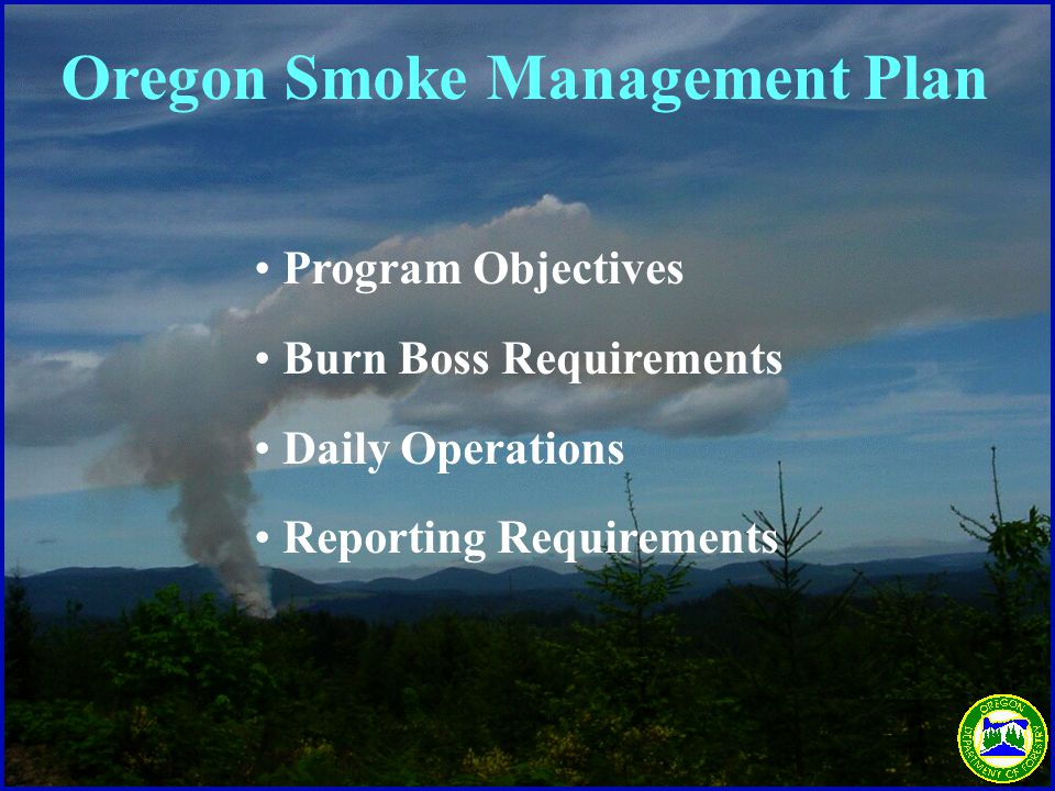 Program Objectives Burn Boss Requirements Daily Operations Reporting Requirements Oregon Smoke Management Plan