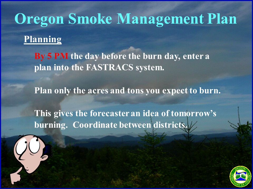 Planning By 5 PM the day before the burn day, enter a plan into the FASTRACS system.