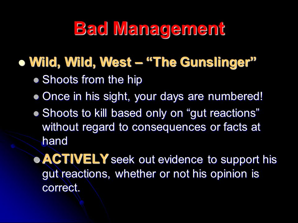 Bad Management Wild, Wild, West – The Gunslinger Wild, Wild, West – The Gunslinger Shoots from the hip Shoots from the hip Once in his sight, your days are numbered.
