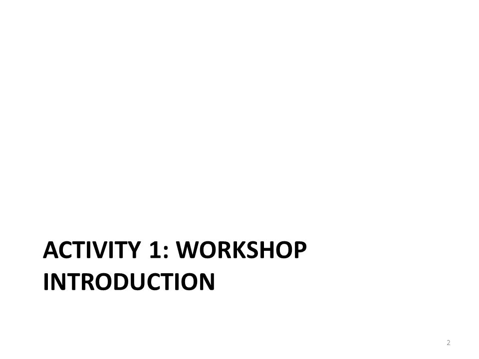 ACTIVITY 1: WORKSHOP INTRODUCTION 2